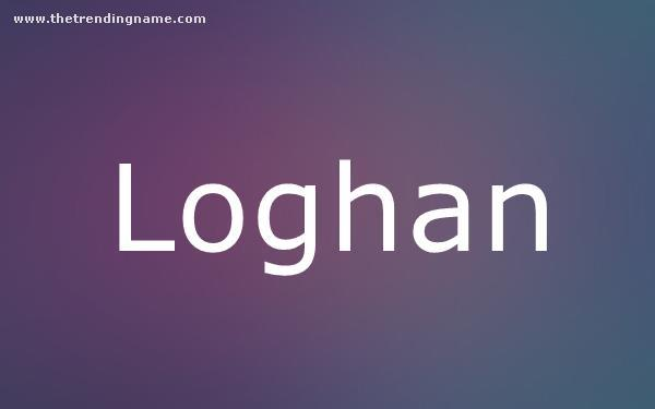 Baby Name Poster For Loghan