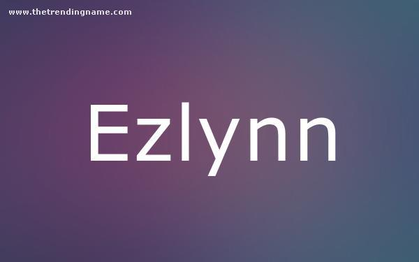 Baby Name Poster For Ezlynn