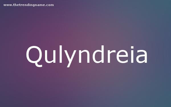 Baby Name Poster For Qulyndreia