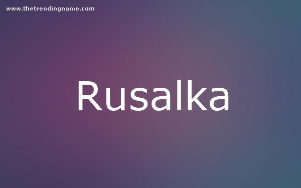 Baby Name Poster For Rusalka