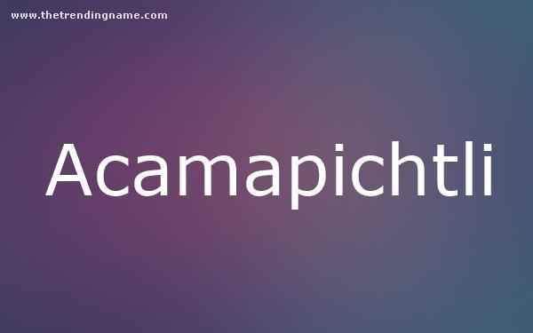 Baby Name Poster For Acamapichtli