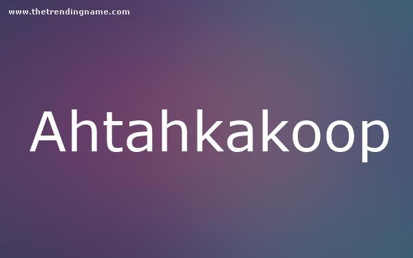 Baby Name Poster For Ahtahkakoop