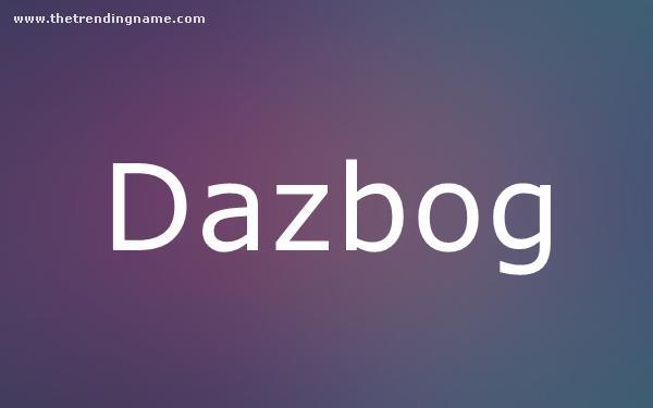 Baby Name Poster For Dazbog