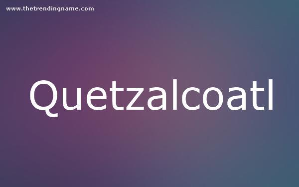 Baby Name Poster For Quetzalcoatl