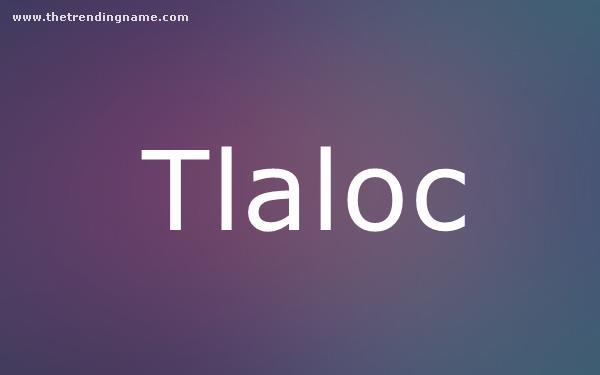 Baby Name Poster For Tlaloc