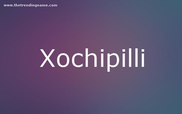 Baby Name Poster For Xochipilli