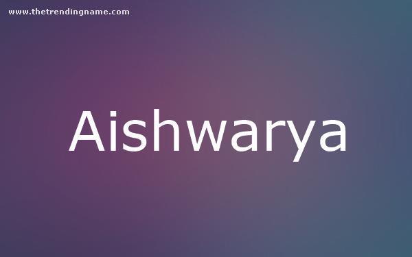 Name Aishwarya Human Hindi Sanskrit Origin Means prosperity, wealth in sanskrit. etymology of the names thetrendingname