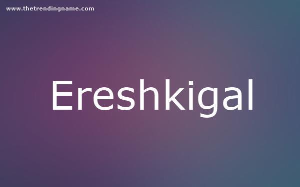 Baby Name Poster For Ereshkigal