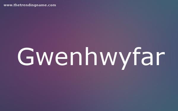 Baby Name Poster For Gwenhwyfar