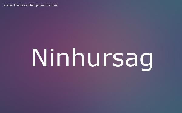 Baby Name Poster For Ninhursag