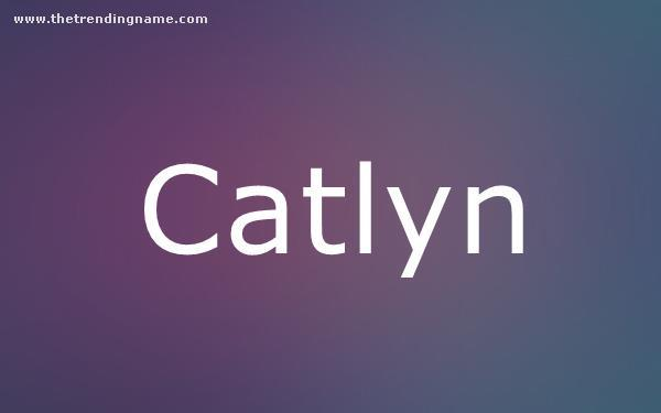 Baby Name Poster For Catlyn