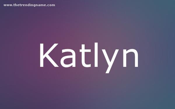 Baby Name Poster For Katlyn