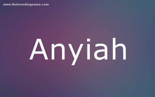 Baby Name Poster For Anyiah